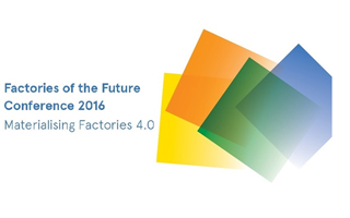 FACTORIES OF THE FUTURE CONFERENCE 2016: Materialising Factories 4.0